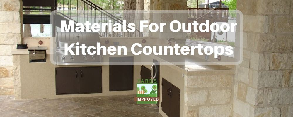 Best Materials For Outdoor Kitchen Countertops - Yards Improved